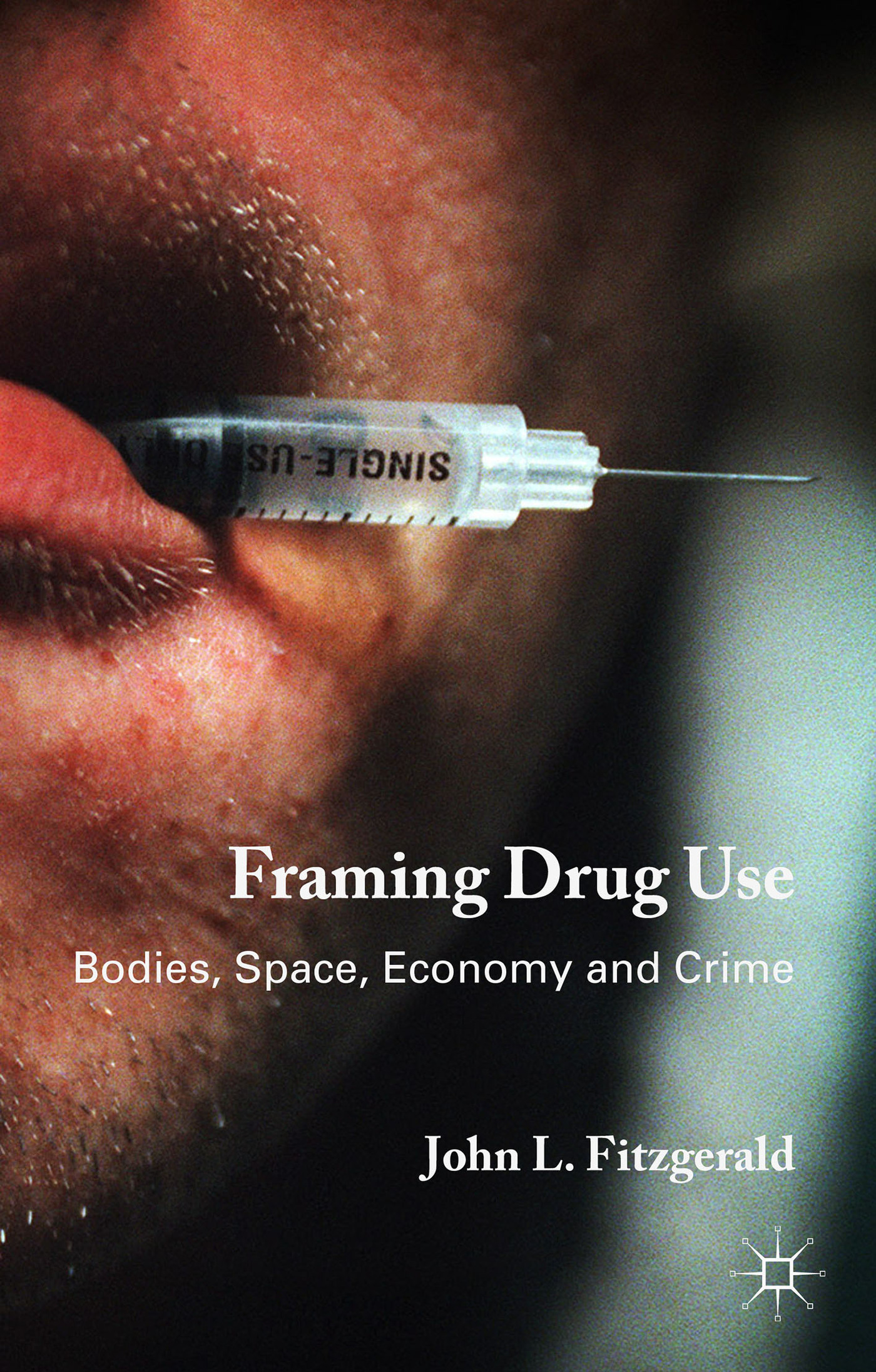 Framing Drug Use Bodies- Space- Economy and Crime