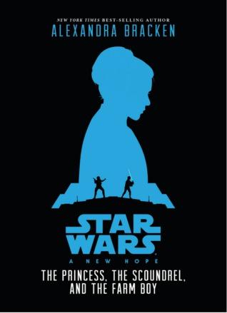 A New Hope - The Princess, the Scoundrel, and the Farm Boy by Alexandra Bracken