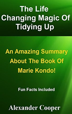 The Life Changing Magic Of Tidying Up: An Amazing Summary About The Book Of Marie Kondo! --The Japanese Art Of Decluttering And Organizing!! (The Life ... An Amazing Summary--Paperback,Audiobook)