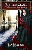 To Kill a Wizard: Rose's Story (The Protectors of Tarak)