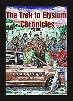 The Trek to Elysium Chronicles: Volume 1: A Zombie Apocalyptic Story