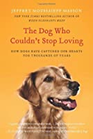 The Dog Who Couldn't Stop Loving: A 40,000-Year Romance