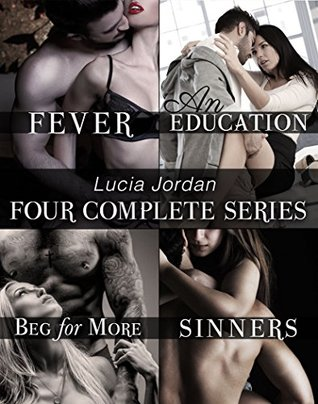Lucia Jordan's Four Series Collection: Fever, An Education, Beg For More, Sinners