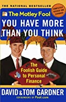 The Motley Fool You Have More Than You Think: The Foolish Guide to Personal Finance