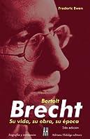 Bertolt Brecht: Su vida, su obra, su época