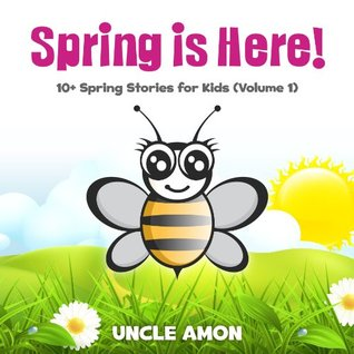 Spring is Here! 10+ Spring Stories for Kids (FREE Coloring Book Included): Spring Books for Children