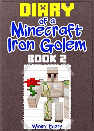 Minecraft: Diary of a Minecraft Iron Golem (Book 2) (An Unofficial Minecraft Book): (Minecraft Secrets, Minecraft Stories, Minecraft Books, Minecraft Comics, ... Villager, Minecraft Books for Kids)