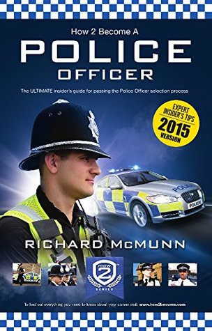 How To Become A Police Officer 2015 Version - The ULTIMATE Guide to Passing the Police Selection process (NEW Core Competencies): 1 (How2Become)