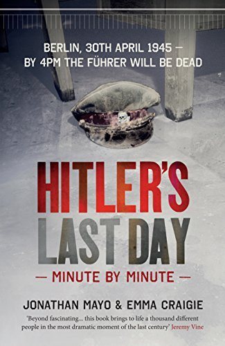 Hitler's Last Day Minute by Minute