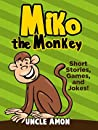 Miko the Monkey: Short Stories, Games, Jokes, and More!