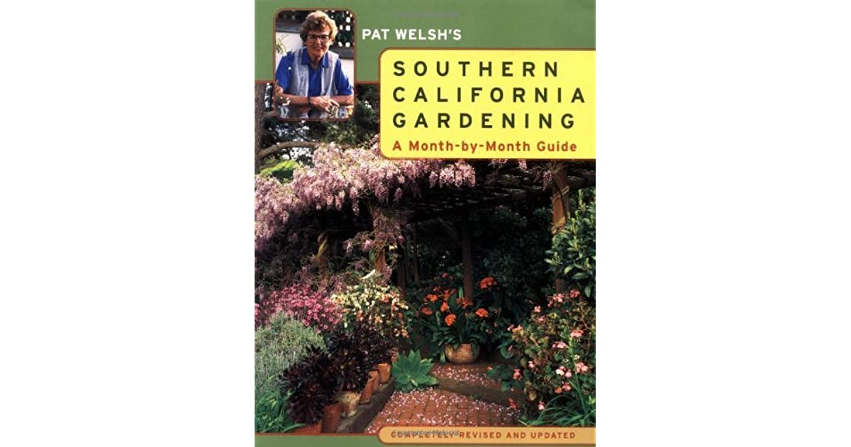 Pat Welshu0027s Southern California Gardening: A Month By Month Guide By Pat  Welsh