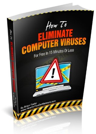 How to Eliminate Computer Viruses For Free In 15 Minutes or Less
