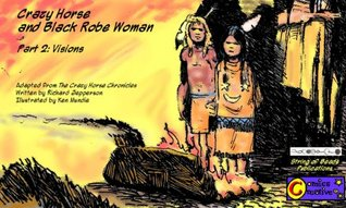 Crazy Horse and Black Robe Woman Part 2: Visions