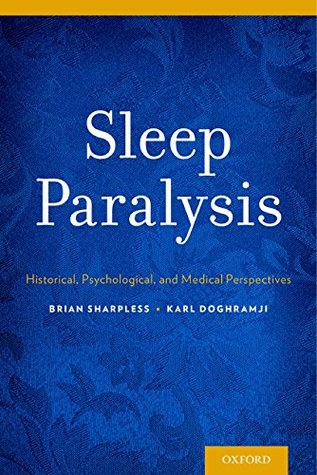 Sleep Paralysis: Historical, Psychological, and Medical Perspectives