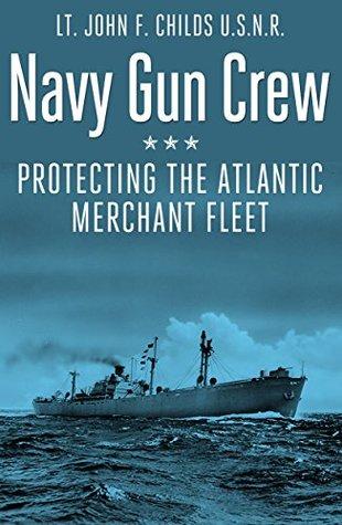 Navy Gun Crew: Protecting the Atlantic Merchant Fleet in World War II