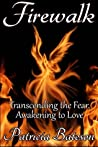 Firewalk: Transcending the Fear, Awakening to Love