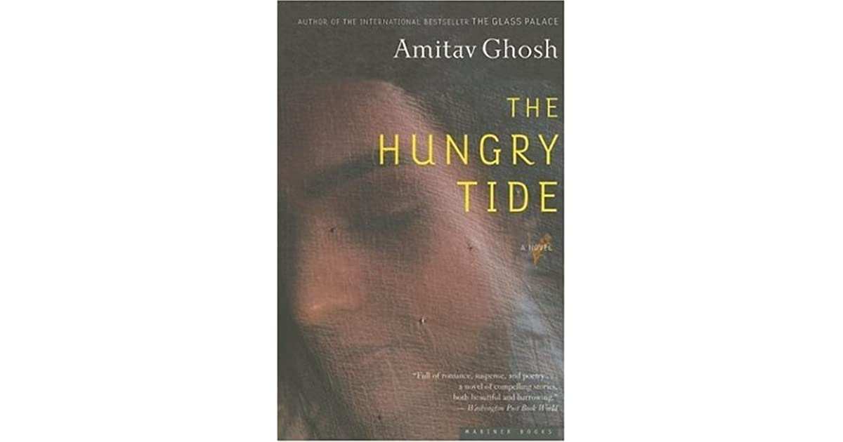 the hungry tide The hungry tide is a very contemporary story of adventure and unlikely love, identity and history, set in one of the most fascinating regions on the earth off the.