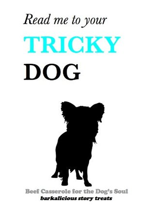 Tricky Dog (Beef Casserole for the Dog's Soul Book 1)