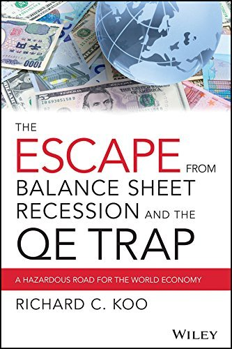 The Escape from Balance Sheet Recession and the QE Trap  A Hazardous Road for the World Economy