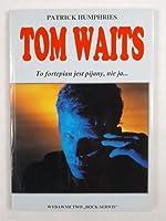 Tom Waits. To fortepian jest pijany, nie ja...