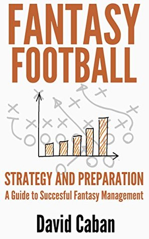 Fantasy Football: Strategy and Preparation: A Guide to Successful Fantasy Management