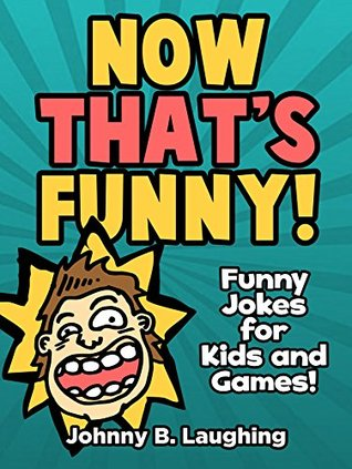 Books for Kids: Now That's Funny! (Funny Jokes for Kids): Jokes for Kids - Games & Puzzles - Kids Jokes - Jokes for Children