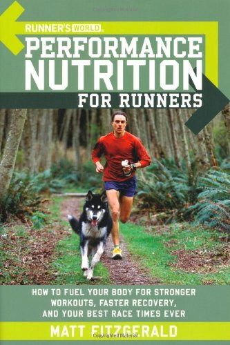 Runner's World Performance Nutrition for Runners How to Fuel Your Body for Stronger Workouts, Faster Recovery, and