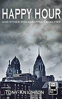 Happy Hour and other Philadelphia Cruelties