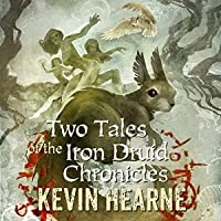 Two Tales of the Iron Druid Chronicles (The Iron Druid Chronicles, #0.6, 3.5)