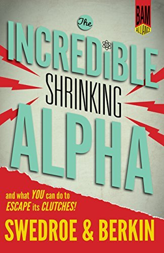 The Incredible Shrinking Alpha And What You Can Do to Escape Its Clutches