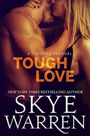 Tough Love (Stripped) Bk 0.5 - Skye Warren