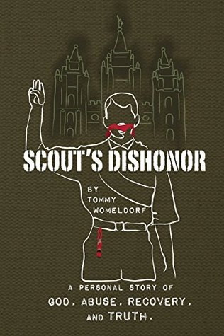 Scouts Dishonor: A Personal story of God, Abuse, Recovery and Truth