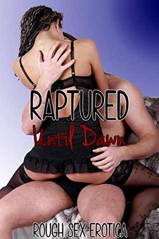 RAPTURED UNTIL DAWN: Six Extremely Rough Erotica Stories