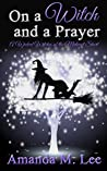 On a Witch and a Prayer (Wicked Witches of the Midwest Shorts, #3)