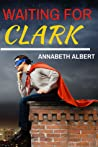 Waiting for Clark by Annabeth Albert