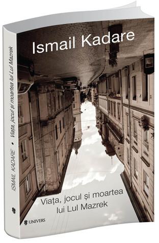 Viața, jocul și moartea lui Lul Mazrek by Ismail Kadare