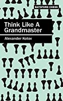 Think Like a Grandmaster (Batsford Chess)