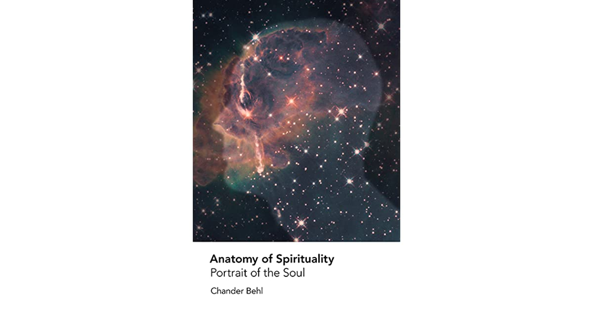 Anatomy Of Spirituality Portrait Of The Soul By Chander Behl