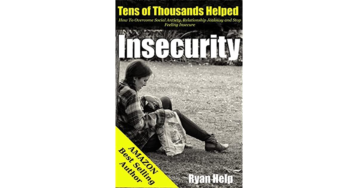 Insecurity: How To Overcome Social Anxiety, Relationship