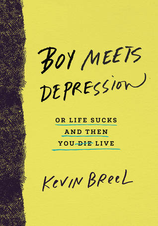 Boy Meets Depression: Or Life Sucks and Then You Live