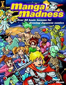 Manga Madness: Over 40 Basic Lessons for Drawing Japanese Comics