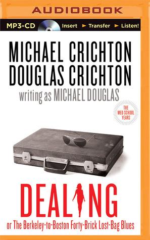 Dealing or The Berkeley-to-Boston Forty-Brick Lost-Bag Blues - Michael Crichton, Douglas Crichton, writing as Michael Douglas