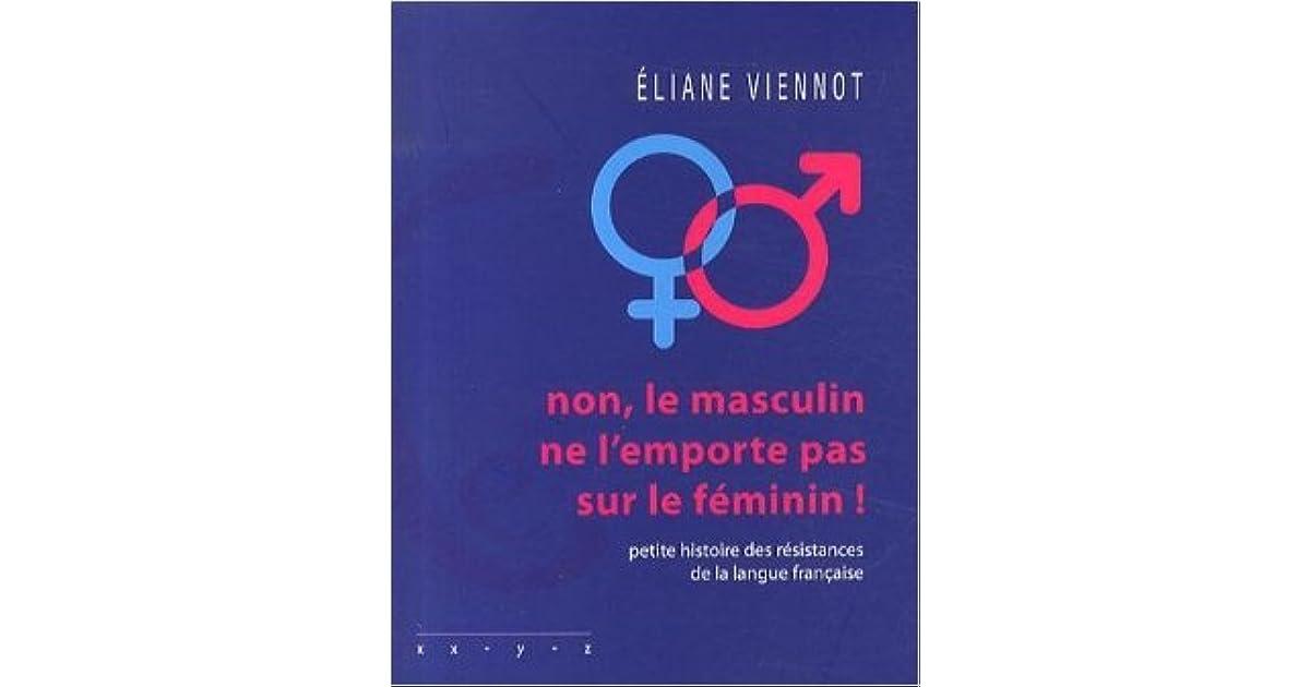 Non Le Masculin Ne L Emporte Pas Sur Le Féminin Petite Histoire Des Résistances De La Langue Française By Eliane Viennot