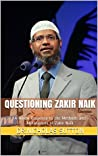 Questioning Zakir Naik: A Hindu Response to the Methods and Motivations of Zakir Naik