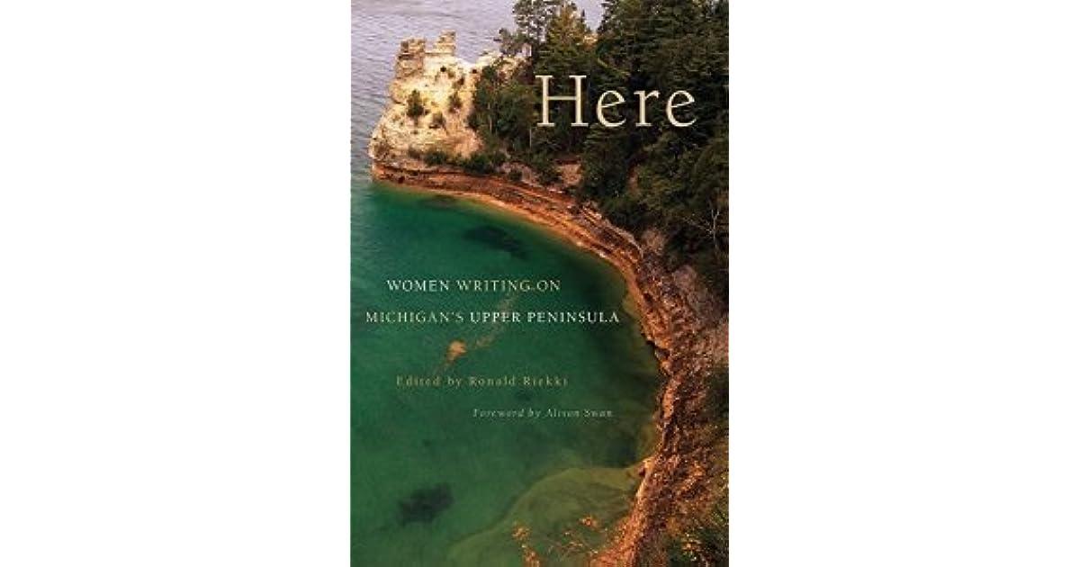 Here Women Writing On Michigans Upper Peninsula By Ronald Riekki