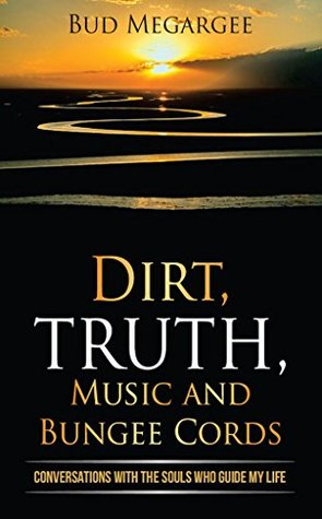 dirt, TRUTH, music and bungee cords: Conversations with the Souls who guide my life