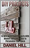 DIY Projects: 10 Best Wood Pallet Projects With Modern Upcycling Ideas to Personalize Your Space (DIY projects, DIY household hacks, DIY projects for your home and everyday life)