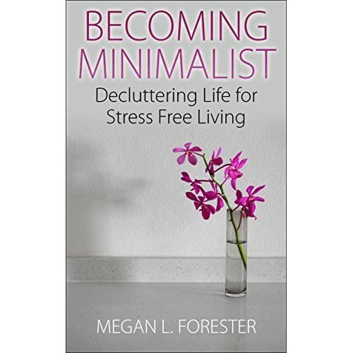 Becoming minimalist decluttering life for stress free for Minimalist living forum
