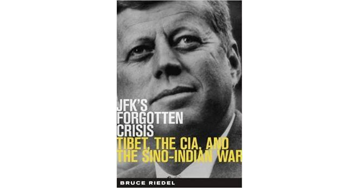 JFK's Forgotten Crisis: Tibet, the CIA, and the Sino-Indian