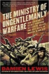 The Ministry of Ungentlemanly Warfare: How Churchill's Secret Warriors Set Europe Ablaze and Gave Birth to Modern Black Ops